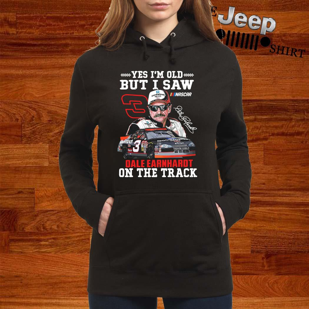 Yes I'm Old But I Saw Dale Earnhardt On The Track Hoodie