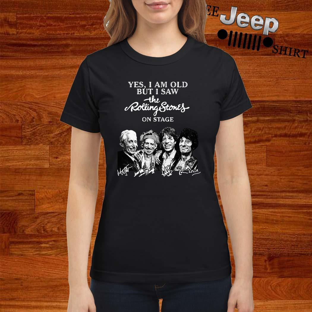 Yes I Am Old But I Saw The Rolling Stones On Stage Signatures Ladies Shirt