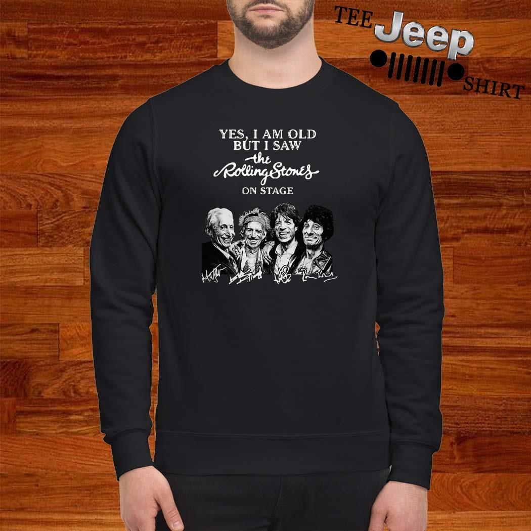 Yes I Am Old But I Saw The Rolling Stones On Stage Signatures Sweatshirt