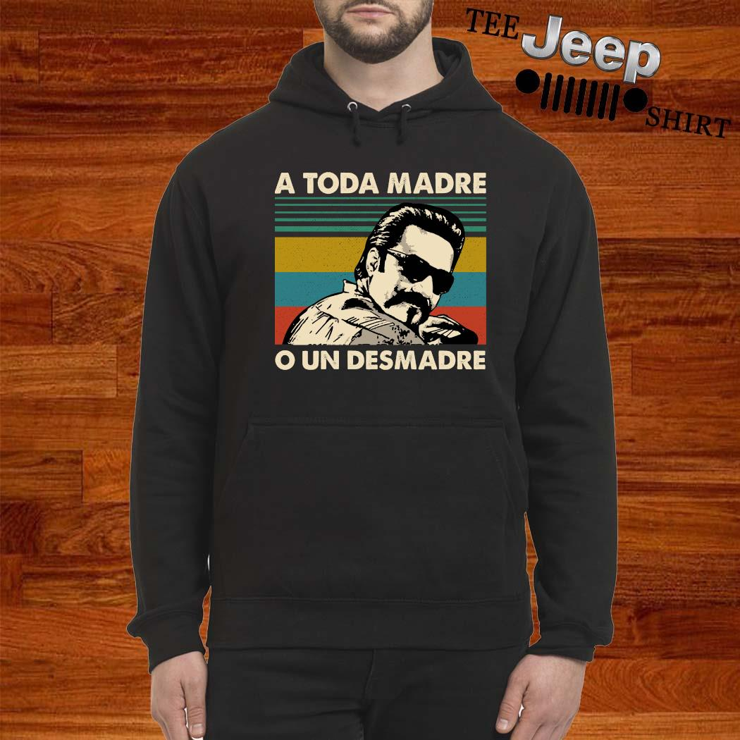 A Toda Madre O Un Desmadre Vintage Shirt hoodie