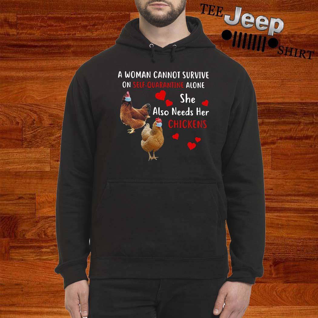 A Woman Cannot Survive On Self Quarantine Alone She Also Needs Her Chickens Shirt hoodie