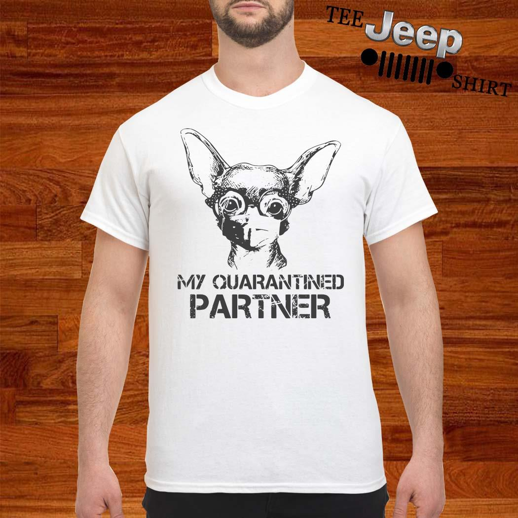 Chihuahua My Quarantined Partner Shirt