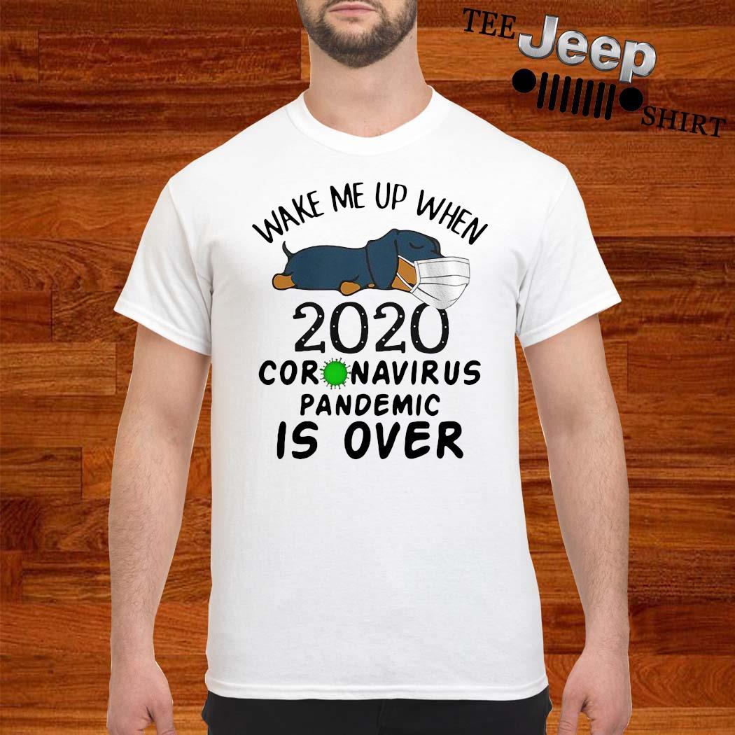 Dachshund Wake Me Up 2020 Coronavirus Pandemic Is Over Shirt