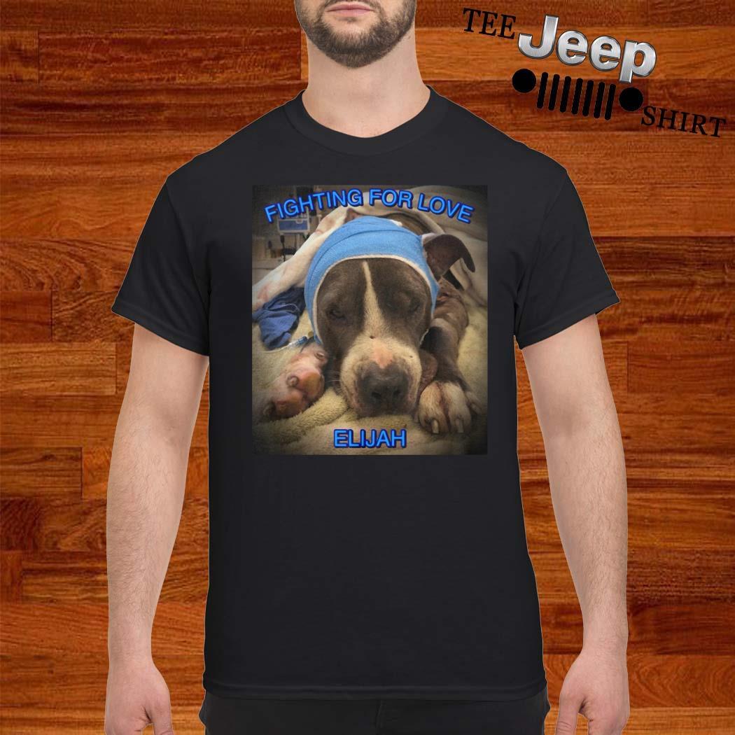 Dog Fighting For Love Elijah Shirt