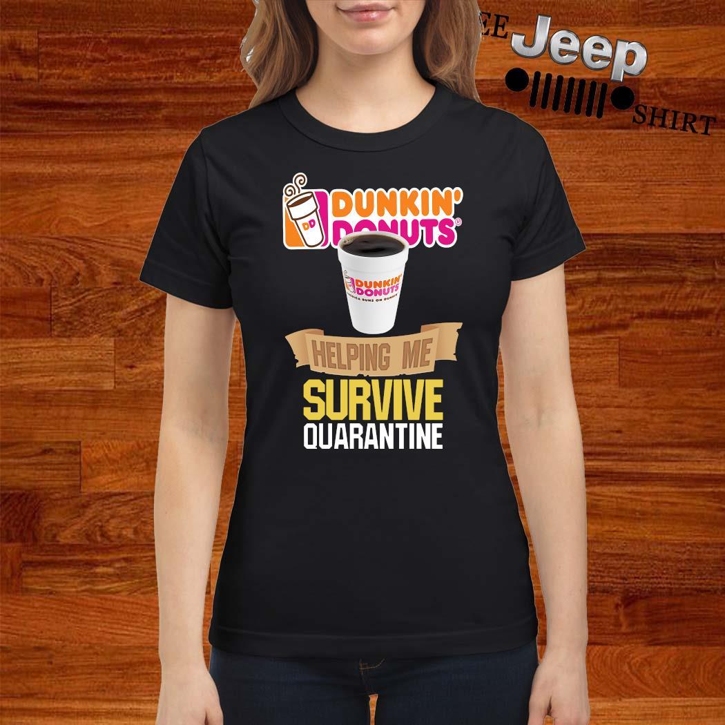 Dunkin' Donuts Helping Me Survive Quarantine Shirt ladies-shirt