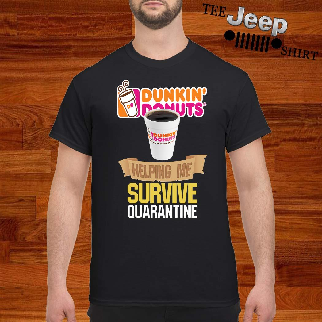 Dunkin' Donuts Helping Me Survive Quarantine Shirt