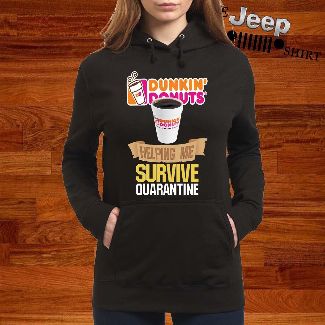 Dunkin' Donuts Helping Me Survive Quarantine Shirt women-hoodie