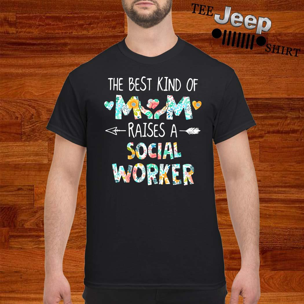 Floral The Best Kind Of Mom Raises A Social Worker Shirt