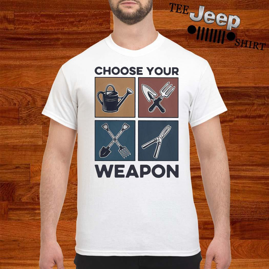 Gardening Choose Your Weapon Shirt