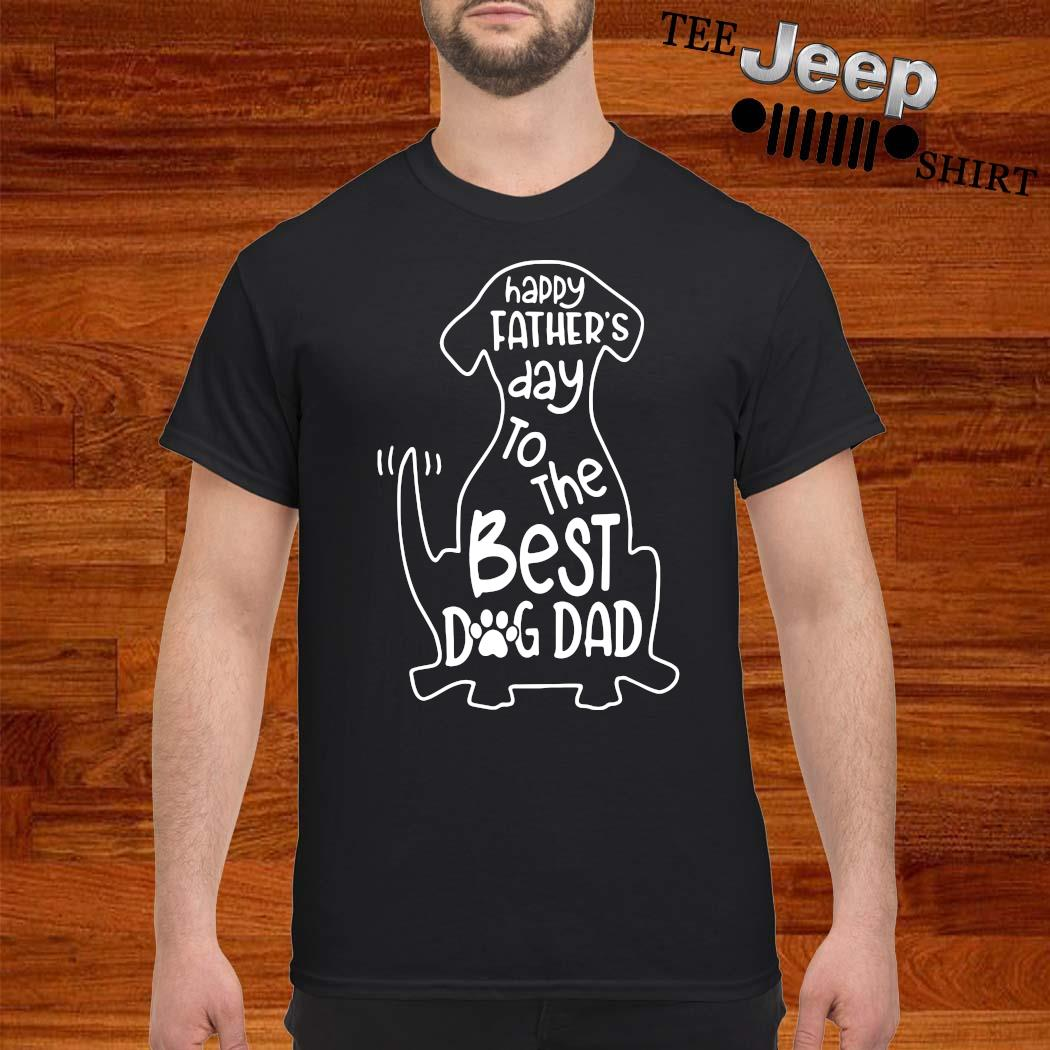Happy Father's Day To The Best Dog Dad Shirt