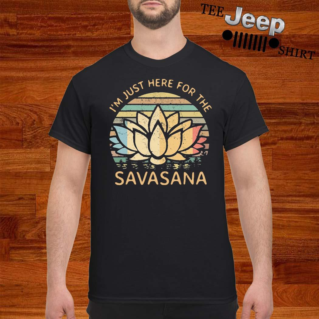 I'm Just Here For The Savasana Vintage Shirt