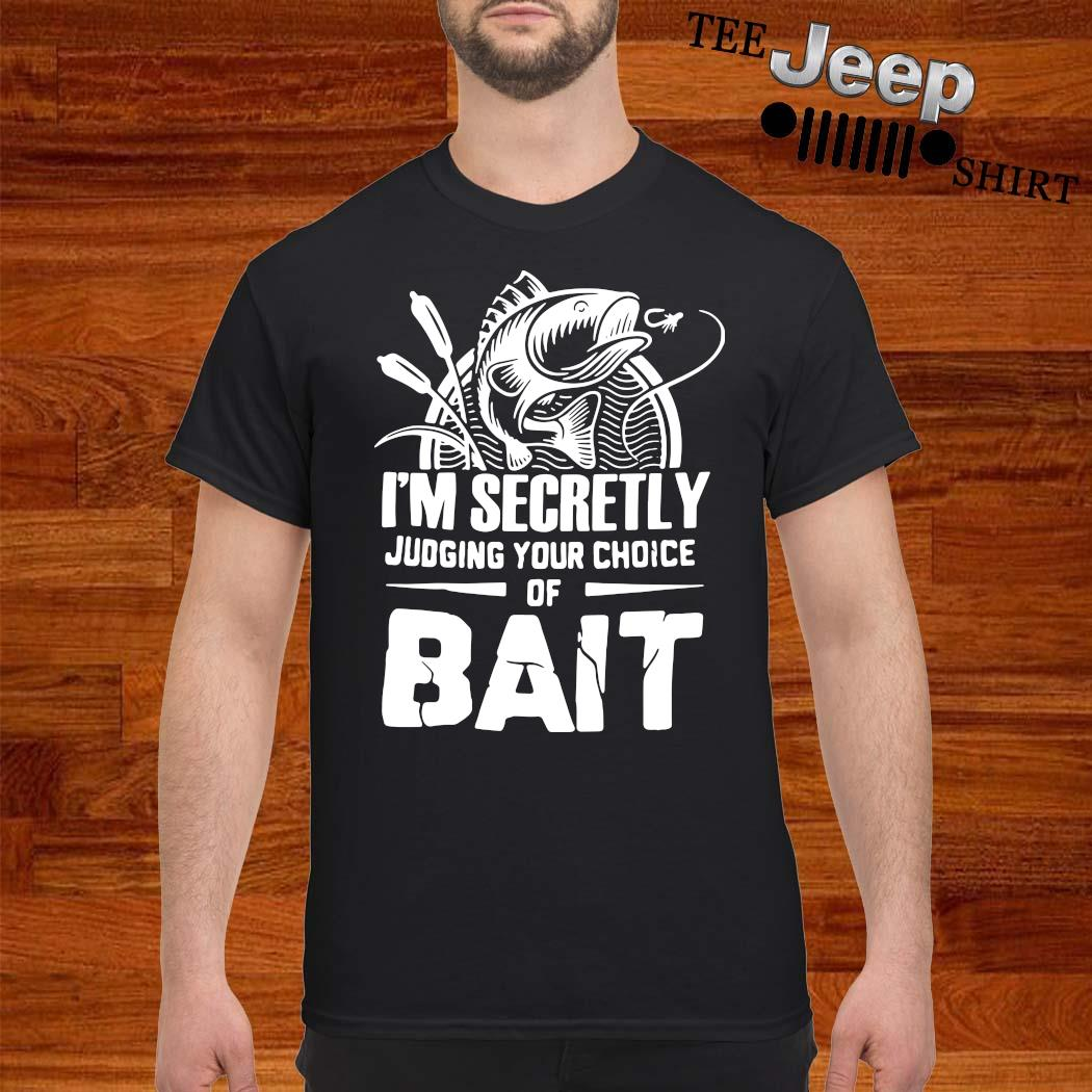 I'm Secretly Judging Your Choice Of Bait Shirt