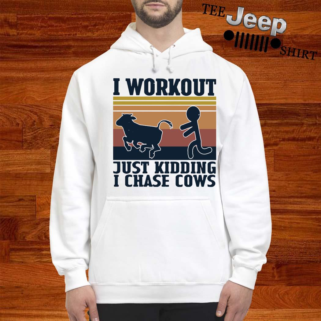 I Workout Just Kidding I Chase Cows Vintage Shirt hoodie