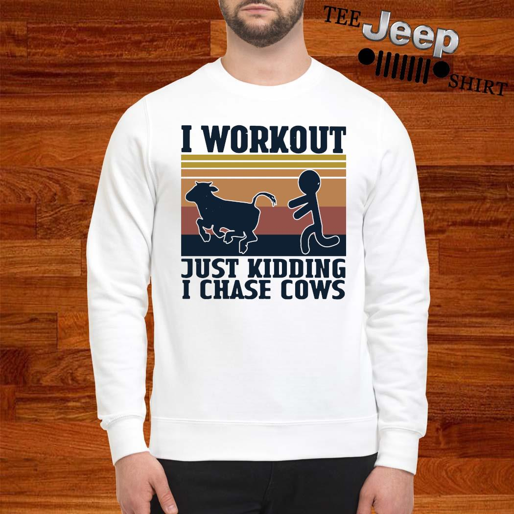 I Workout Just Kidding I Chase Cows Vintage Shirt sweatshirt
