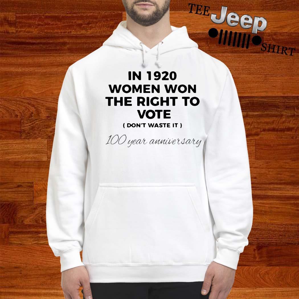 In 1920 Women Won The Right To Vote 100 Year Anniversary Shirt hoodie
