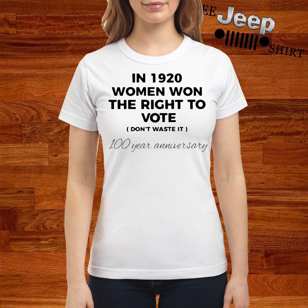 In 1920 Women Won The Right To Vote 100 Year Anniversary Shirt ladies-shirt