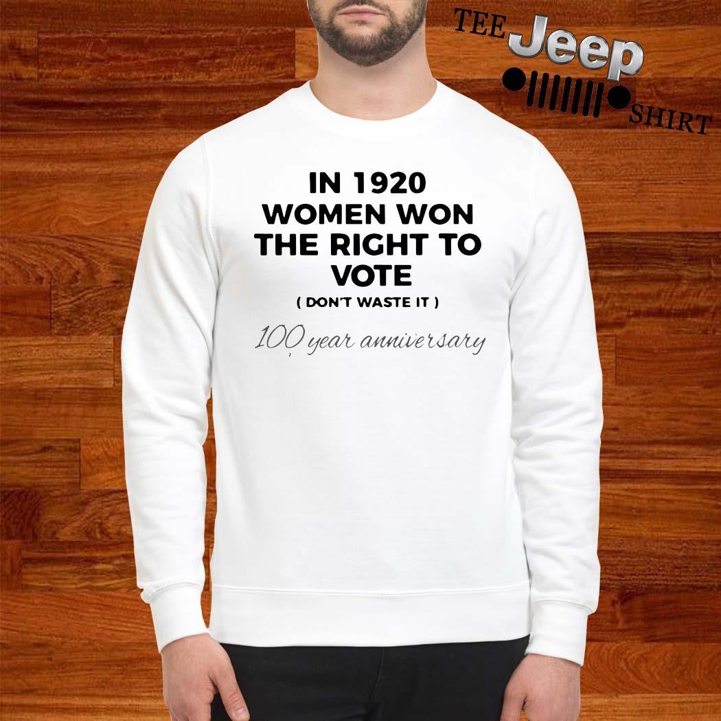 In 1920 Women Won The Right To Vote 100 Year Anniversary Shirt sweatshirt