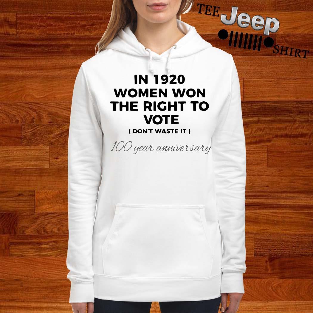 In 1920 Women Won The Right To Vote 100 Year Anniversary Shirt women-hoodie