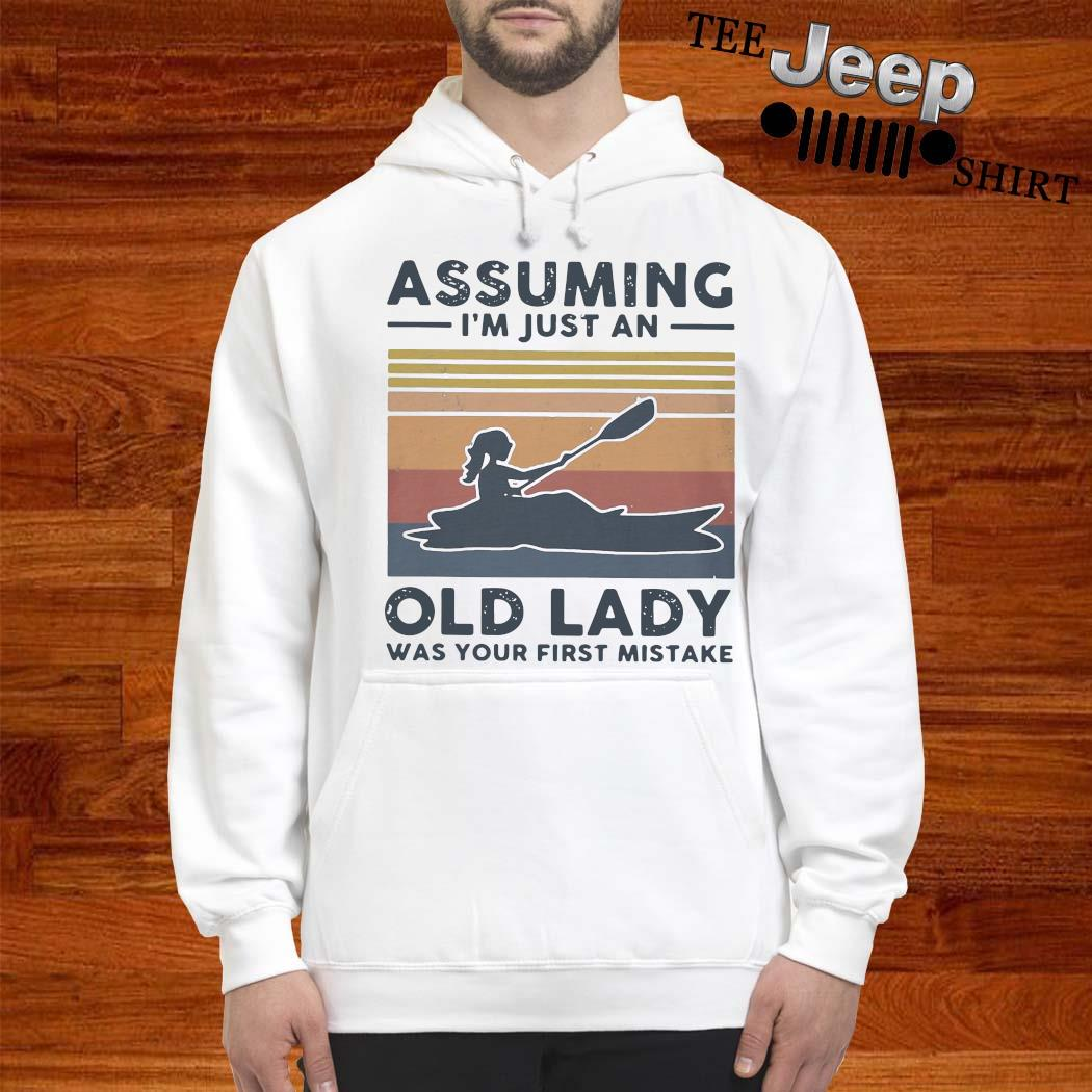 Kayak Assuming I'm Just An Old Lady Was Your First Mistake Shirt hoodie
