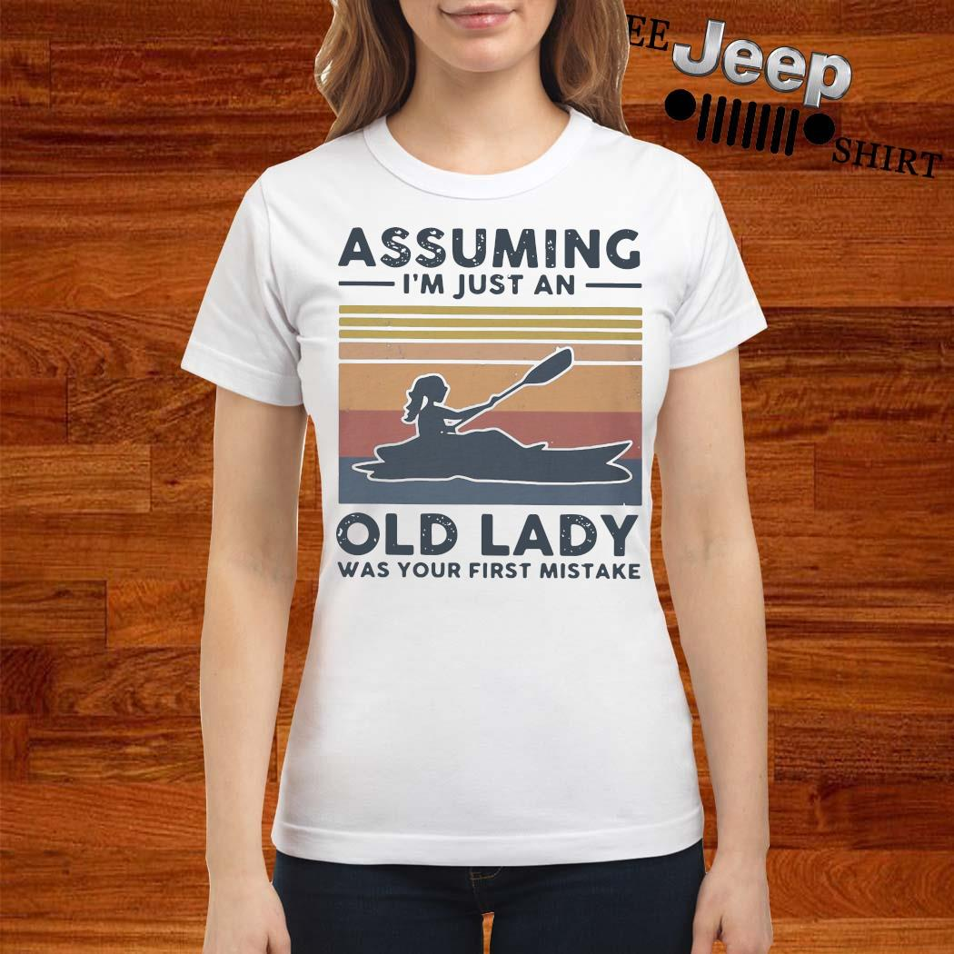 Kayak Assuming I'm Just An Old Lady Was Your First Mistake Shirt ladies-shirt