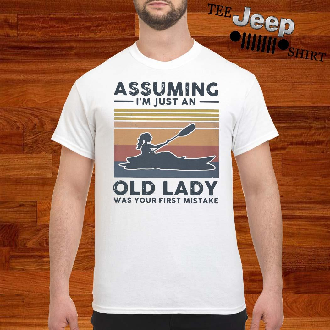 Kayak Assuming I'm Just An Old Lady Was Your First Mistake Shirt