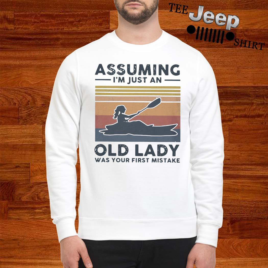 Kayak Assuming I'm Just An Old Lady Was Your First Mistake Shirt sweatshirt