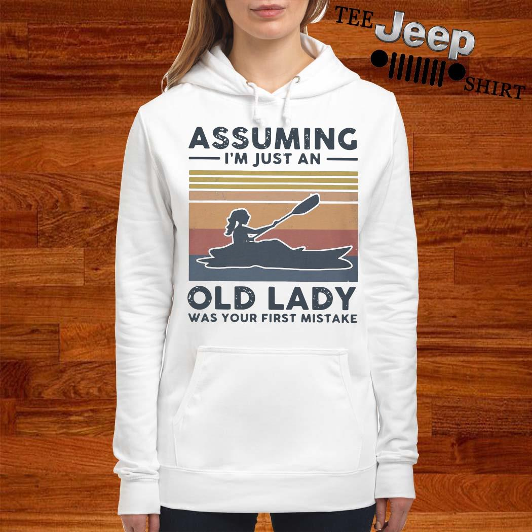 Kayak Assuming I'm Just An Old Lady Was Your First Mistake Shirt women-hoodie