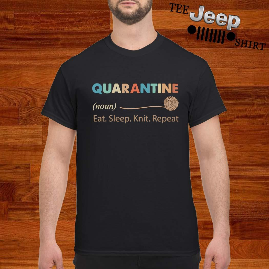 Quarantine Noun Eat Sleep Knit Repeat Shirt