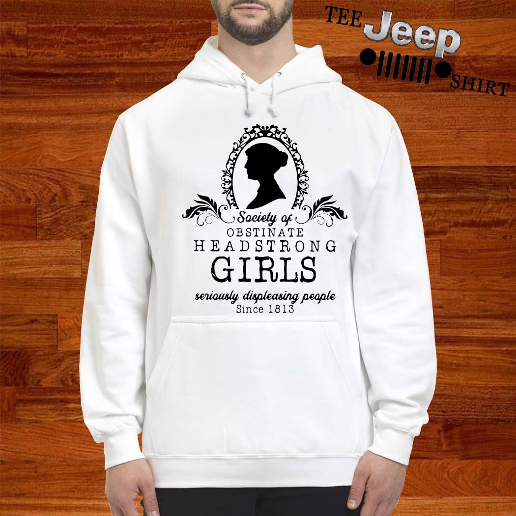 Society Of Obstinate Headstrong Girls Seriously Displeasing People Since 1813 Shirt hoodie