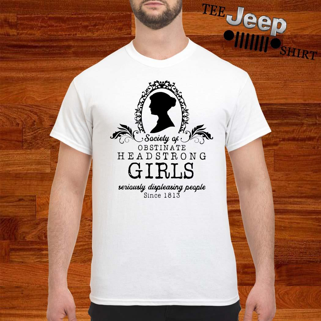 Society Of Obstinate Headstrong Girls Seriously Displeasing People Since 1813 Shirt