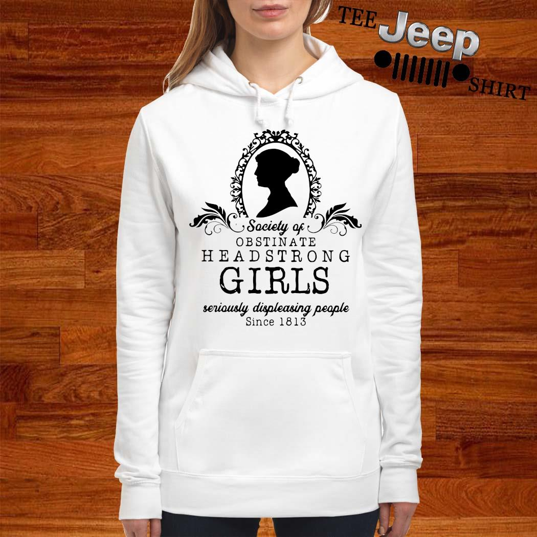 Society Of Obstinate Headstrong Girls Seriously Displeasing People Since 1813 Shirt women-hoodie