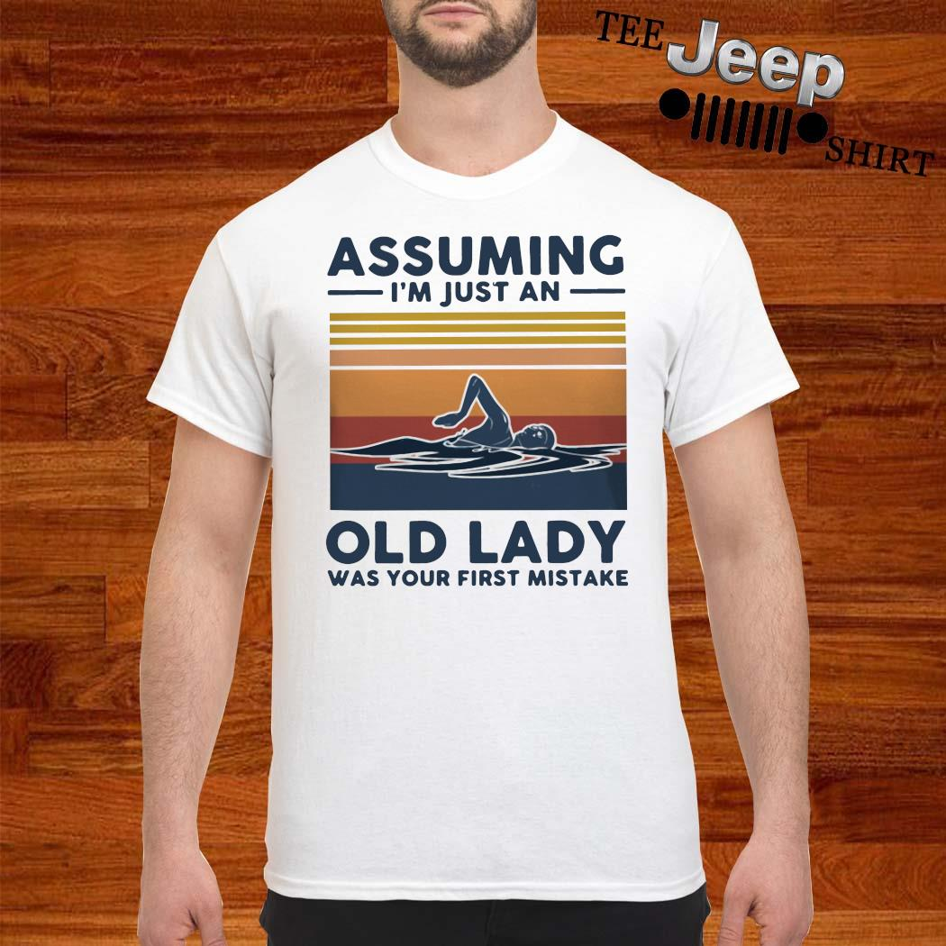 Swimming Assuming I'm Just An Old Lady Was Your First Mistake Vintage Shirt