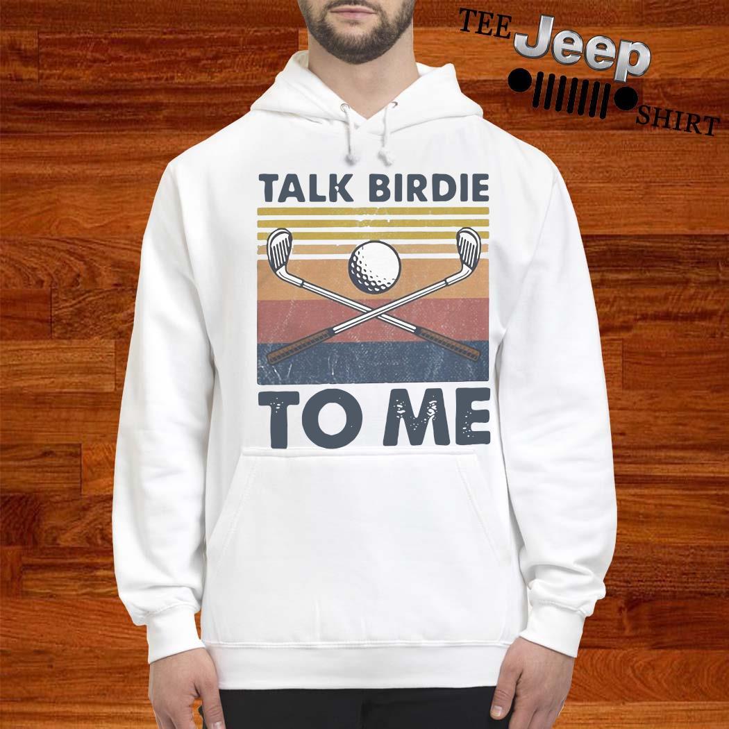 Talk Birdie To Me Vintage Shirt hoodie