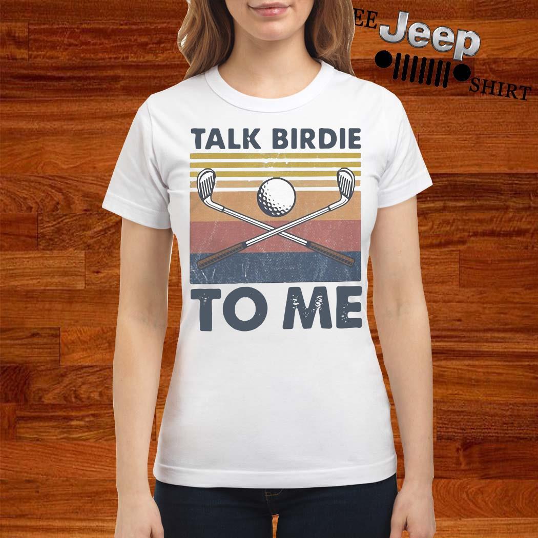 Talk Birdie To Me Vintage Shirt ladies-shirt