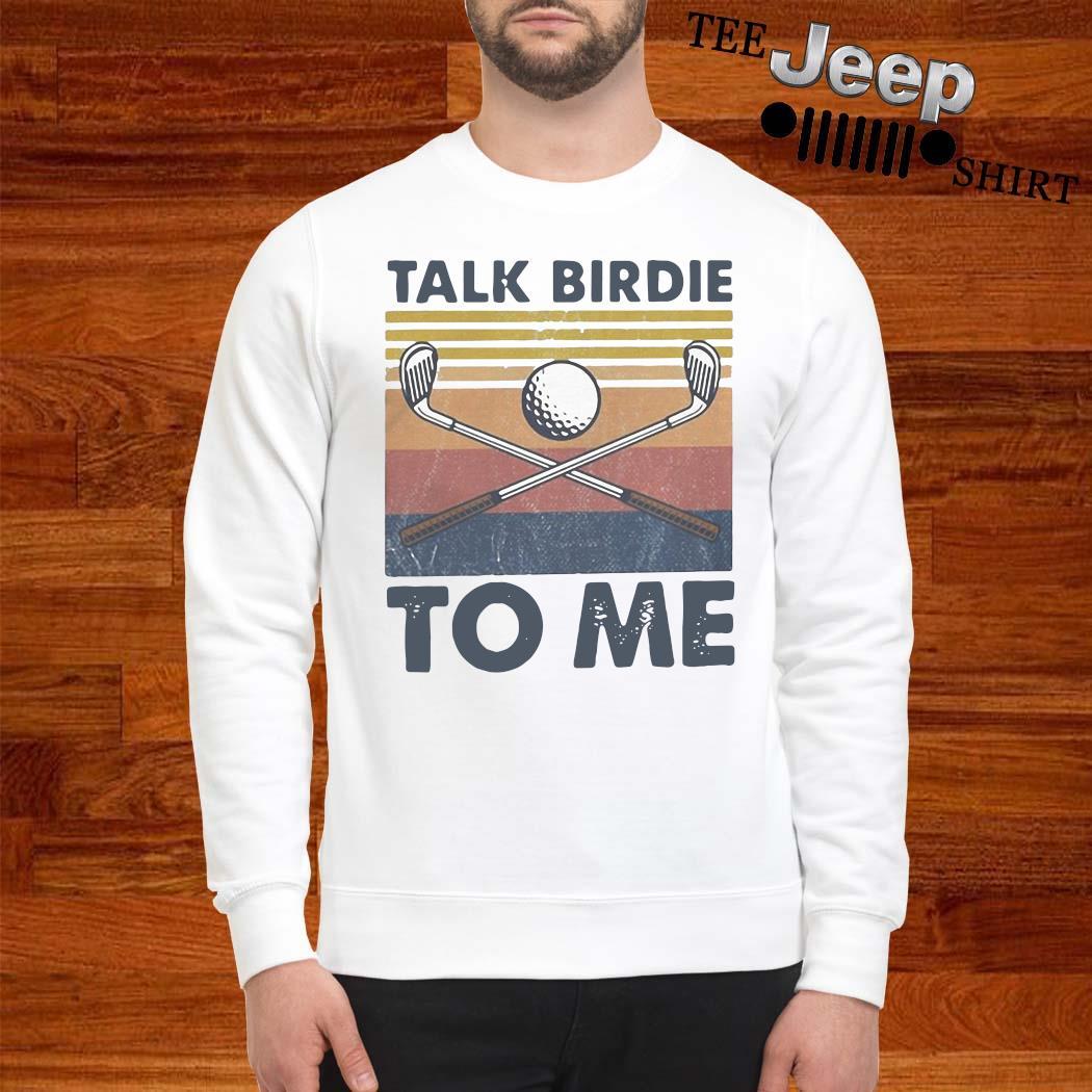 Talk Birdie To Me Vintage Shirt sweatshirt
