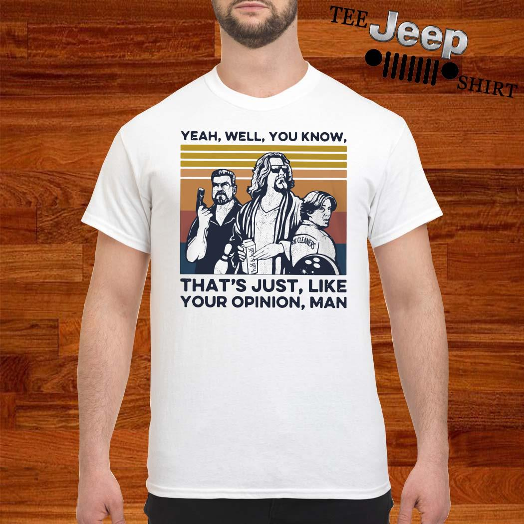 Yeah Well You Know That's Just Like Your Opinion Man Vintage Shirt