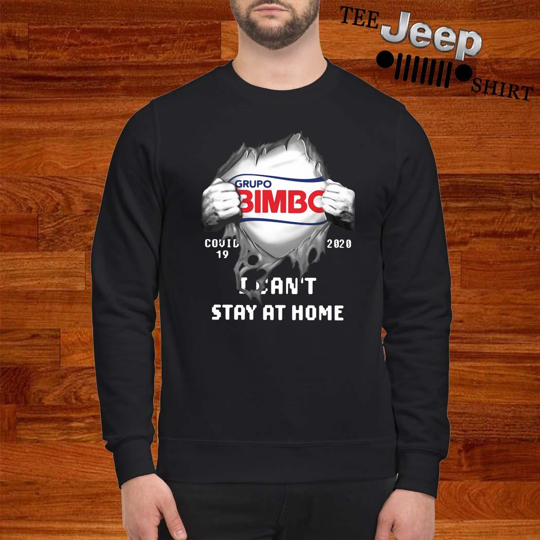 Grupo Bimbo Inside Me Covid-19 2020 I Can't Stay At Home Shirt sweatshirt