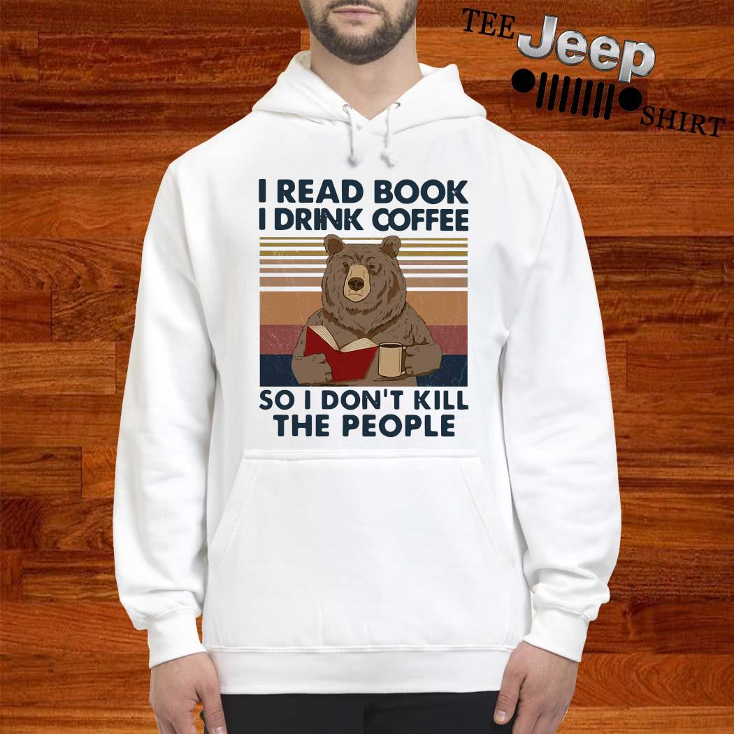 Bear I Read Book I Drink Coffee So I Don't Kill The People Vintage Shirt hoodie