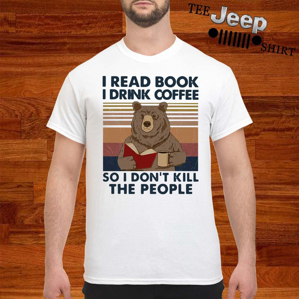 Bear I Read Book I Drink Coffee So I Don't Kill The People Vintage Shirt