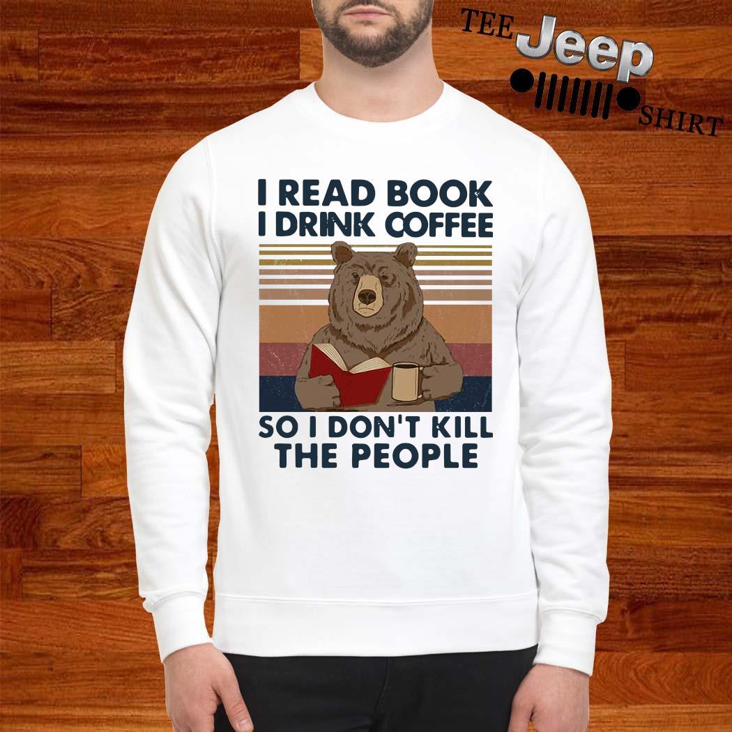 Bear I Read Book I Drink Coffee So I Don't Kill The People Vintage Shirt sweatshirt