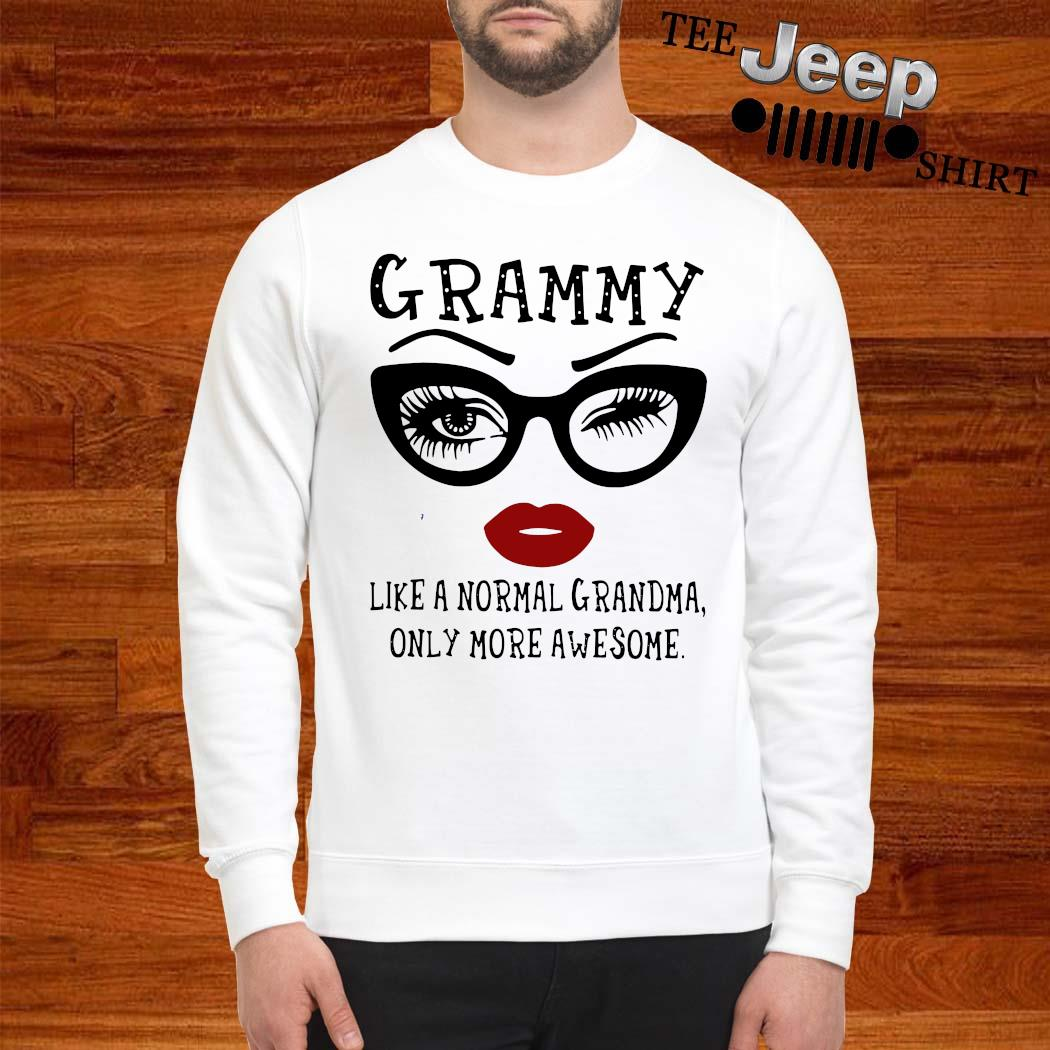 Grammy Like A Normal Grandma Only More Awesome Shirt sweatshirt