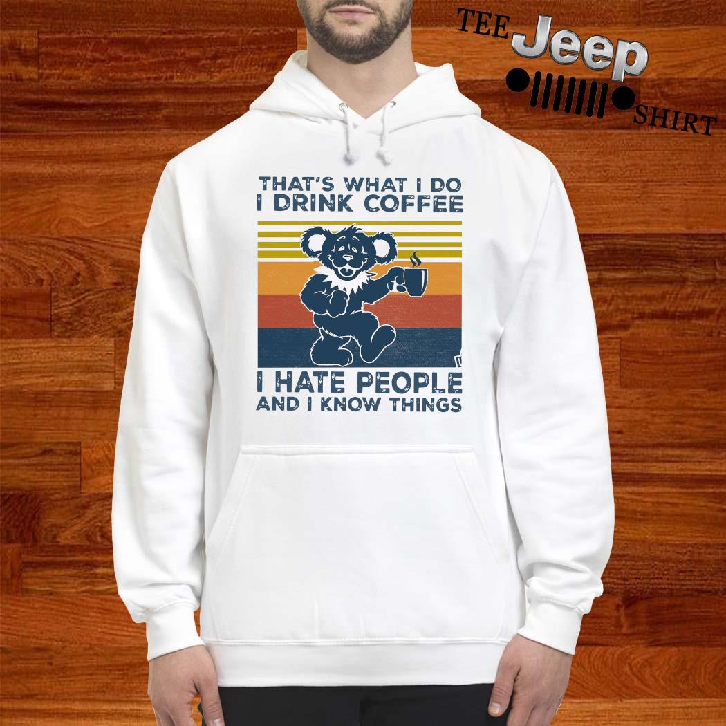 Grateful Dead Bear That's What I Do I Drink Coffee I Have People And I Know Things Vintage Shirt hoodie