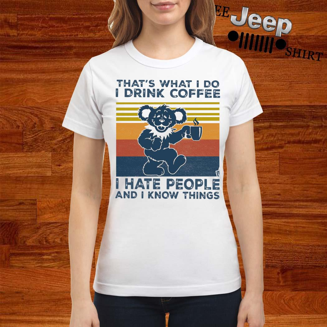 Grateful Dead Bear That's What I Do I Drink Coffee I Have People And I Know Things Vintage Shirt ladies-shirt