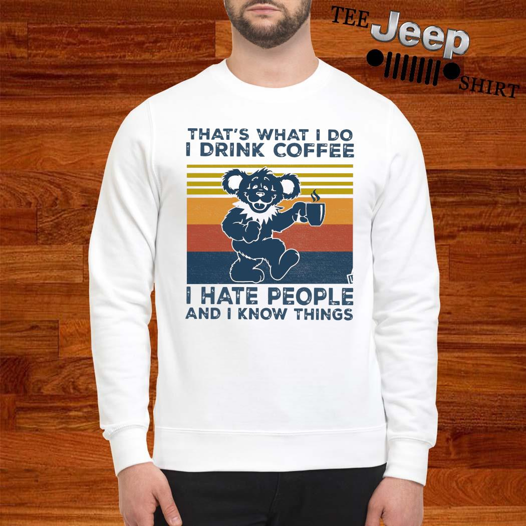 Grateful Dead Bear That's What I Do I Drink Coffee I Have People And I Know Things Vintage Shirt sweatshirt