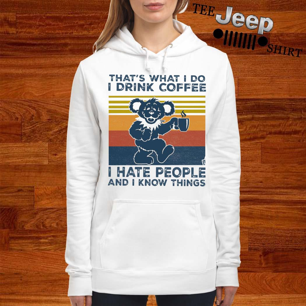 Grateful Dead Bear That's What I Do I Drink Coffee I Have People And I Know Things Vintage Shirt women-hoodie