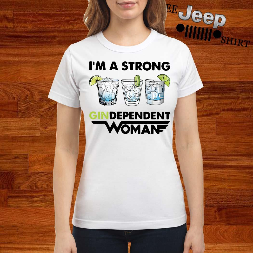 I'm A Strong Gindependent Woman Shirt ladies-shirt