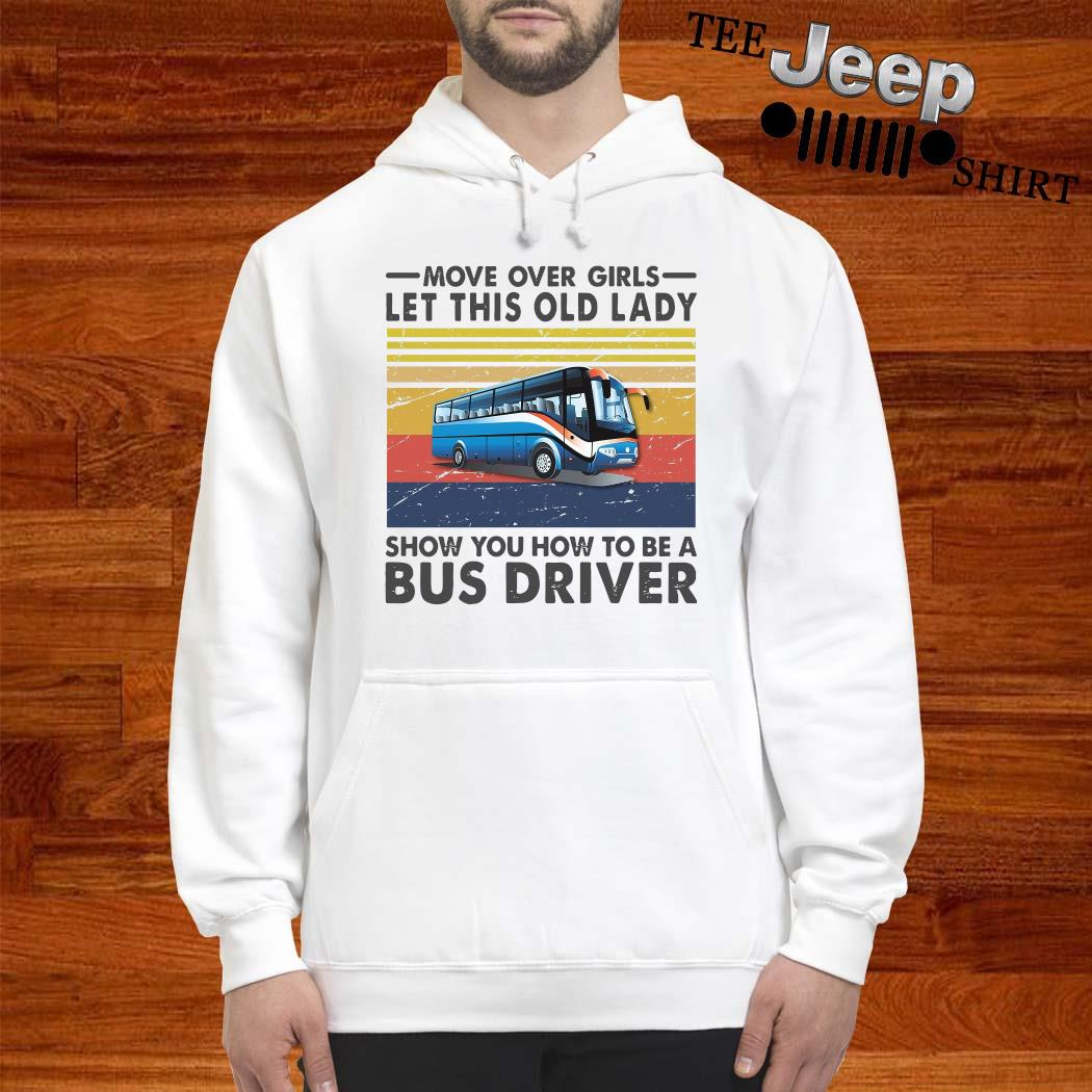 Move Over Girls Let This Old Lady Show You How To Be A Bus Driver Vintage Shirt hoodie