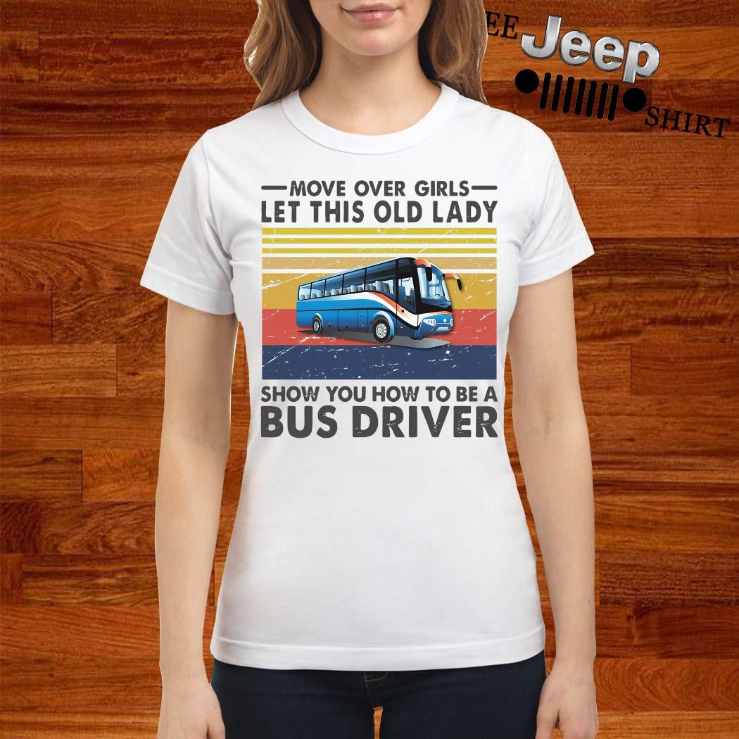 Move Over Girls Let This Old Lady Show You How To Be A Bus Driver Vintage Shirt ladies-shirt