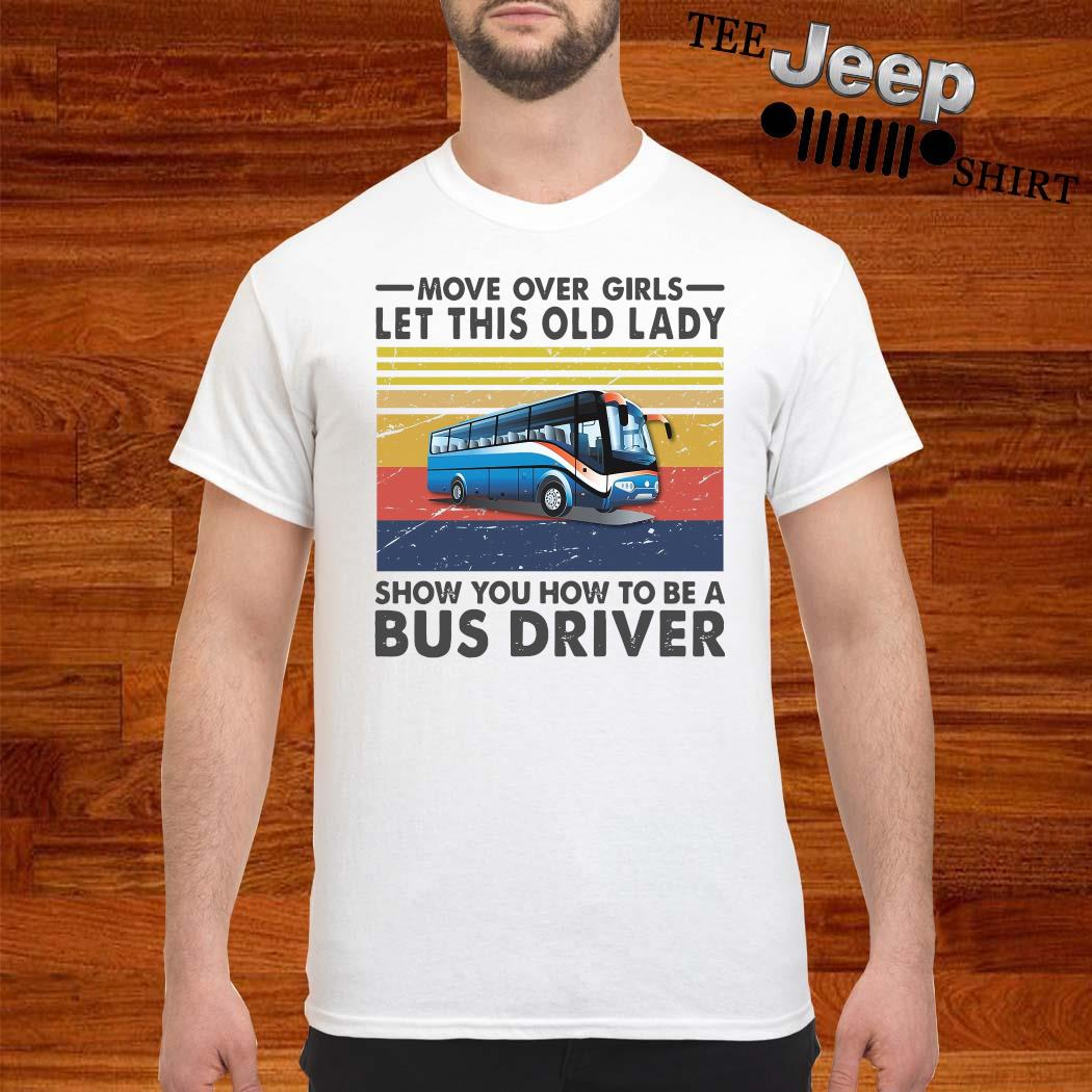 Move Over Girls Let This Old Lady Show You How To Be A Bus Driver Vintage Shirt