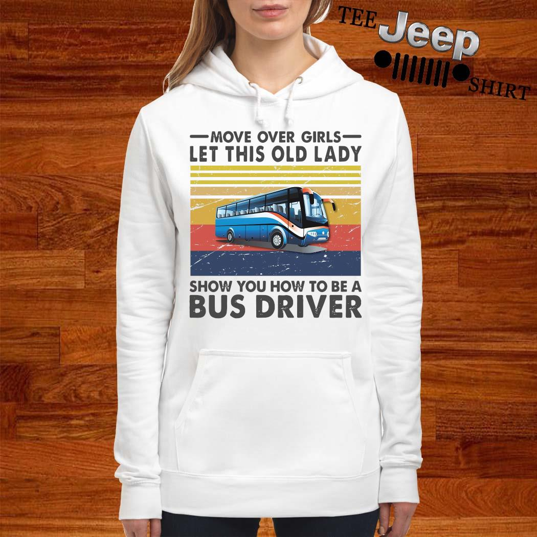 Move Over Girls Let This Old Lady Show You How To Be A Bus Driver Vintage Shirt women-hoodie